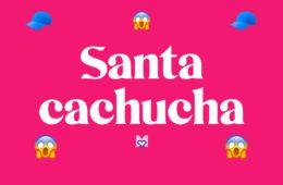 Santa Cachucha significado frase mexicana mexicanismo