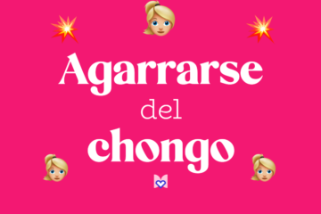 Agarrarse del chongo significado frase mexicana Mexicanismo