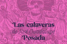 Calaveras José Guadalupe Posada