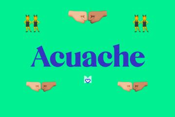 Acuache Significado Frase Mexicana Mexicanismo