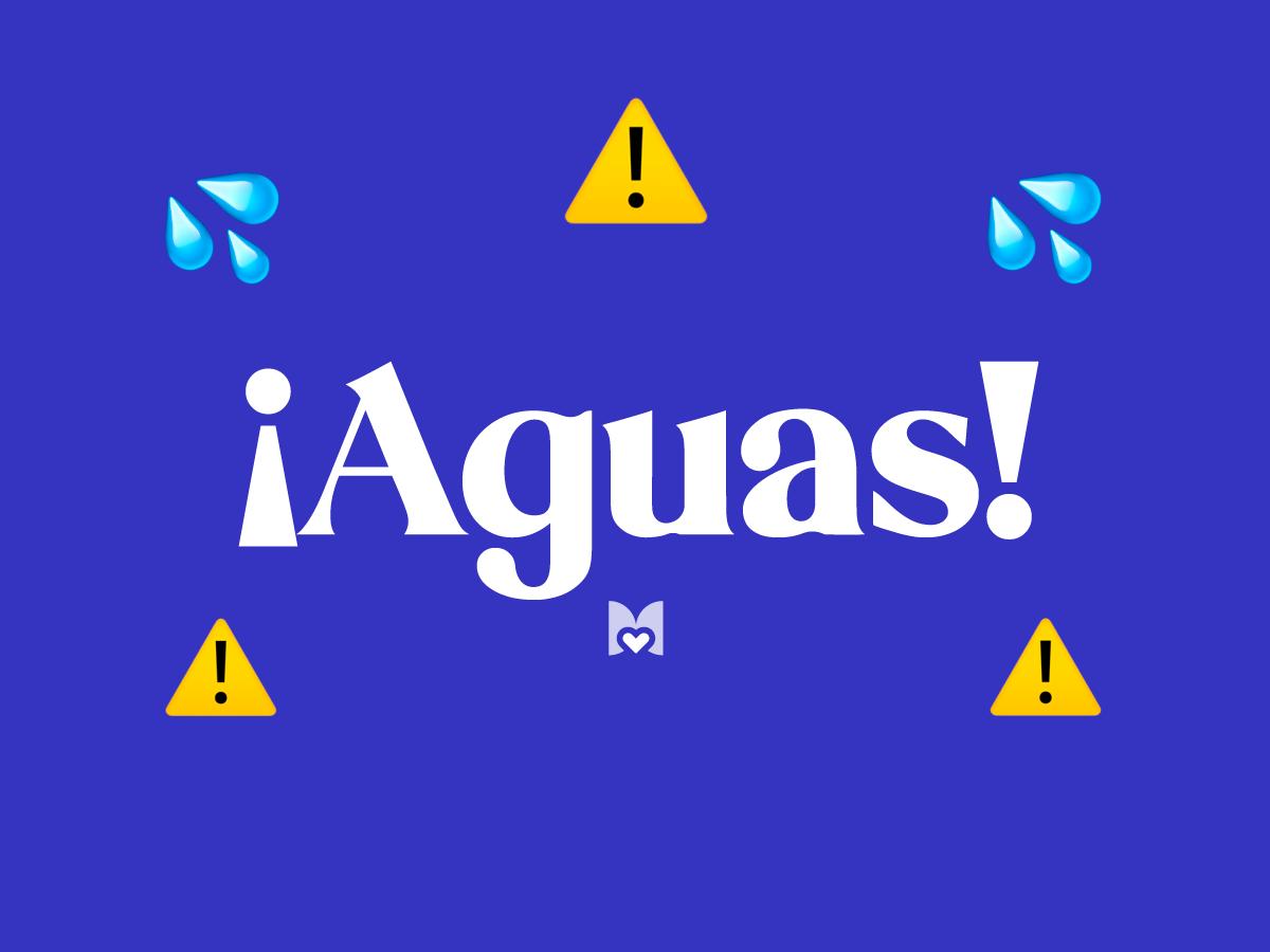 ¡Aguas! significado frase mexicana Mexicanismo