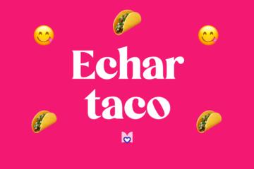 Echar taco significado frase mexicana Mexicanismo