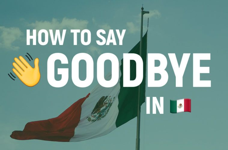 How to say goodbye in Mexico