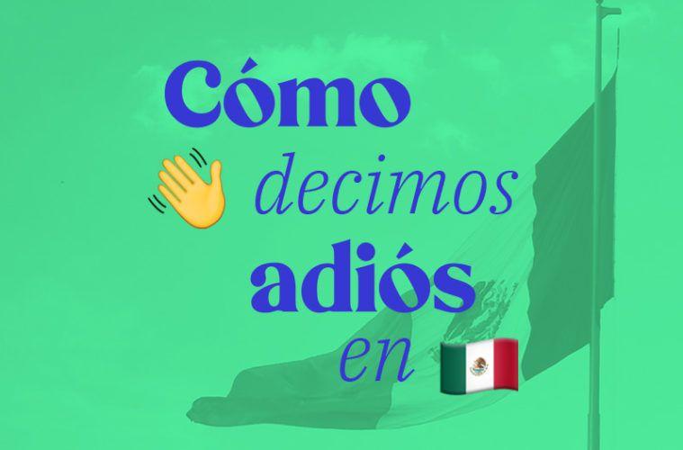 Cómo se dice adiós en México