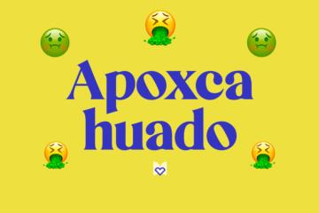Apoxcahuado significado frase mexicana